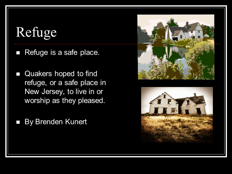 Refuge Refuge is a safe place.
