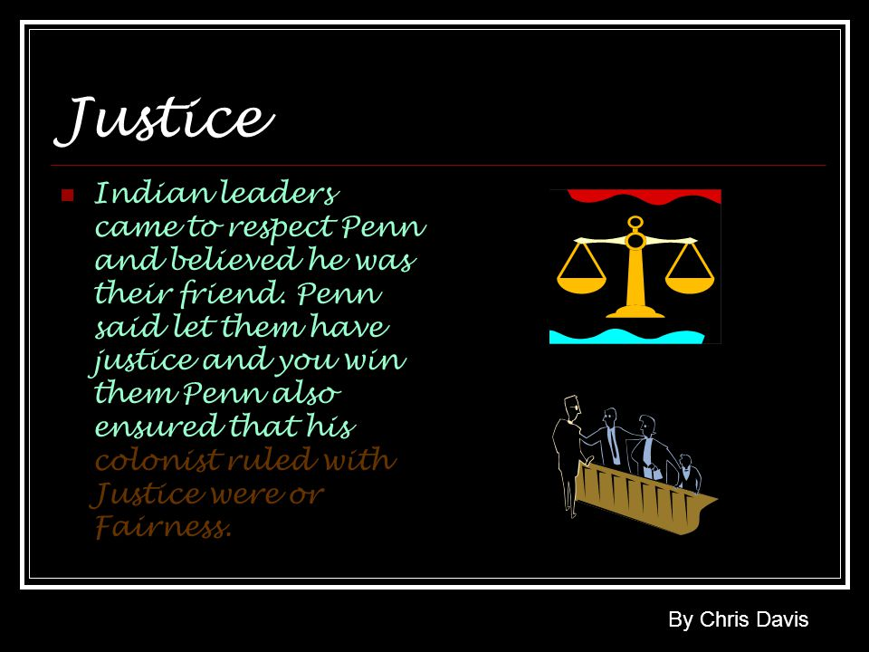 Justice Indian leaders came to respect Penn and believed he was their friend.