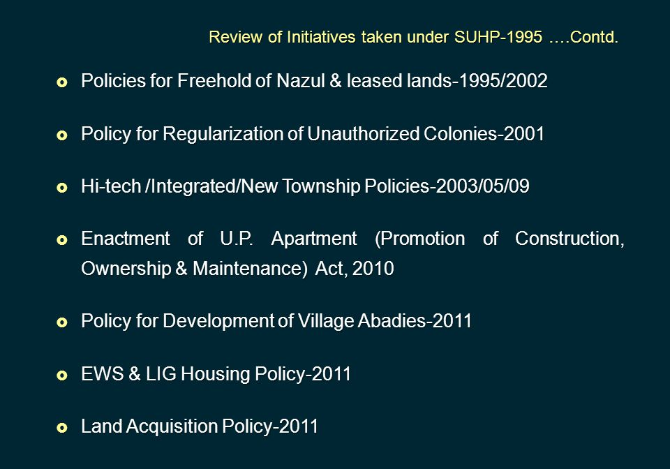  Policies for Freehold of Nazul & leased lands-1995/2002  Policy for Regularization of Unauthorized Colonies-2001  Hi-tech /Integrated/New Township