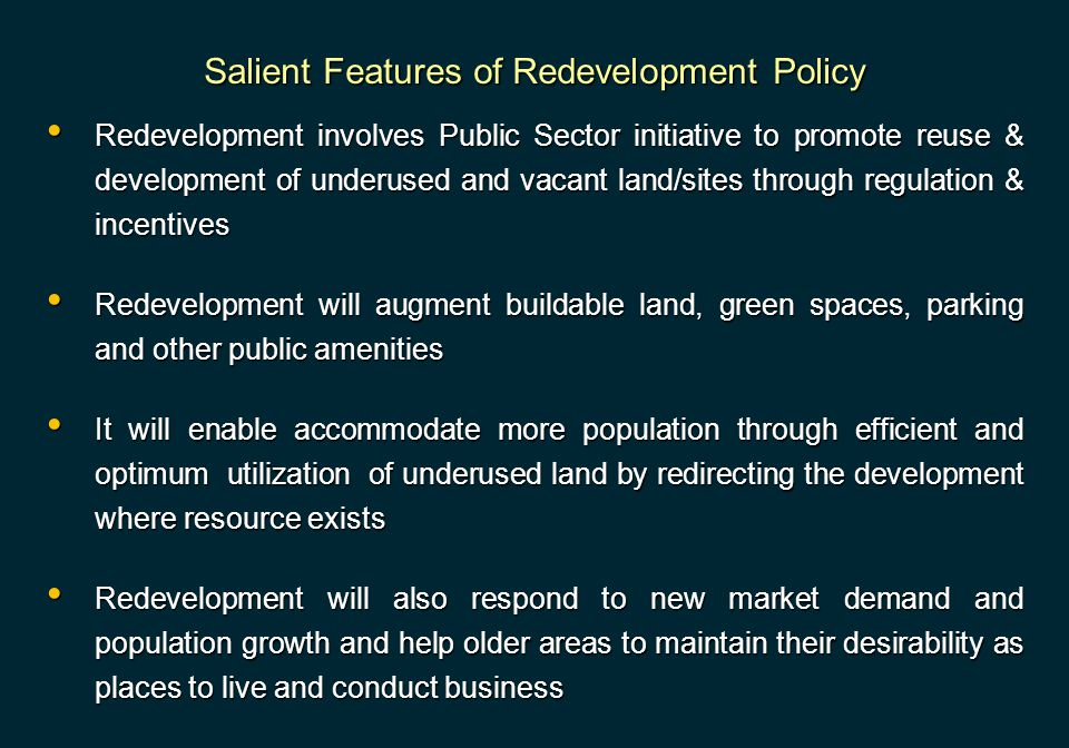 Redevelopment involves Public Sector initiative to promote reuse & development of underused and vacant land/sites through regulation & incentives Rede