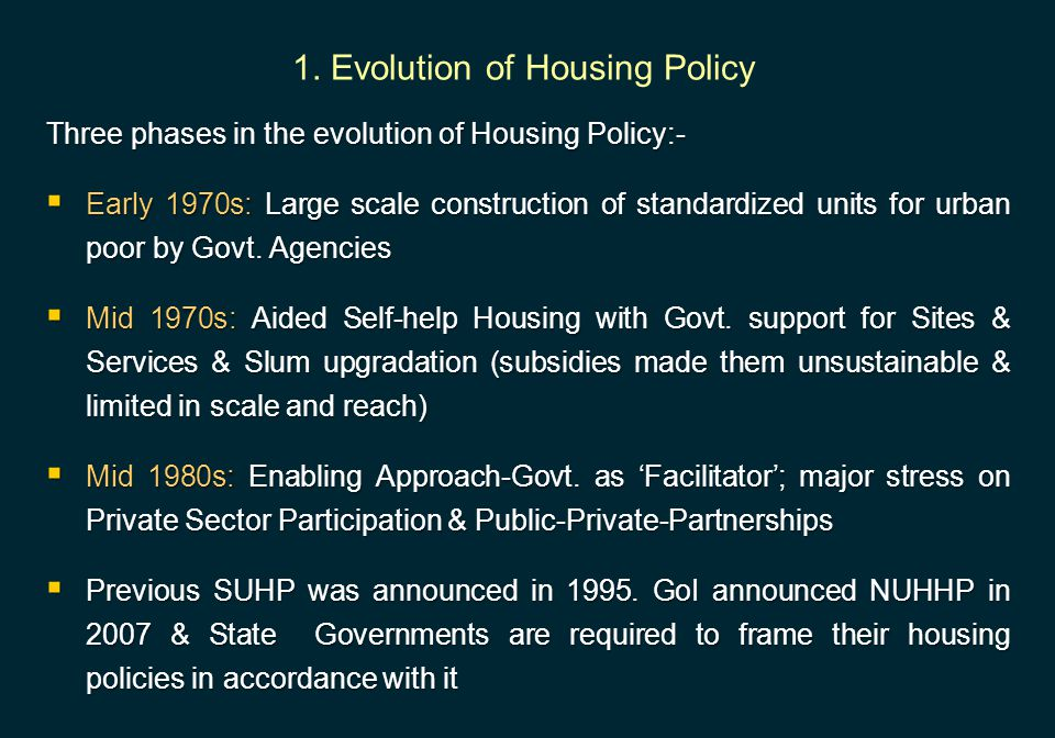 1. Evolution of Housing Policy Three phases in the evolution of Housing Policy:-  Early 1970s: Large scale construction of standardized units for urb