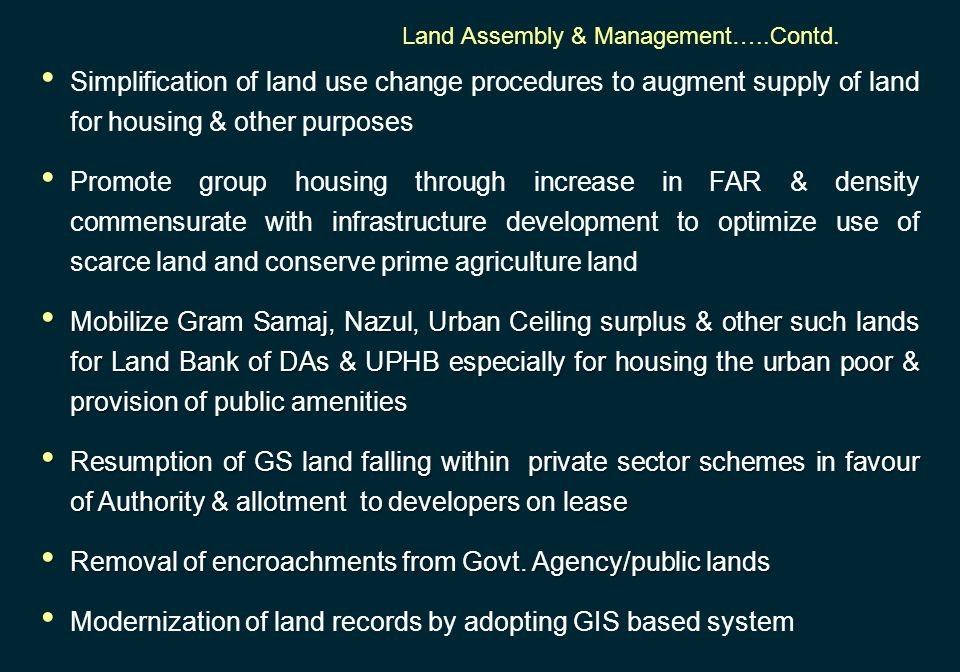 Simplification of land use change procedures to augment supply of land for housing & other purposes Promote group housing through increase in FAR & de