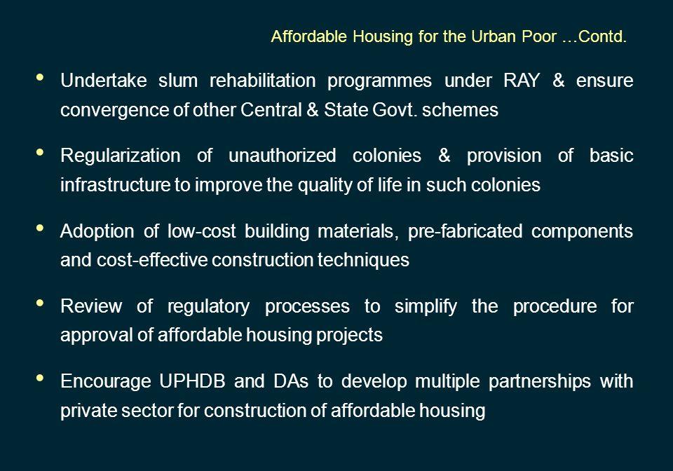 Undertake slum rehabilitation programmes under RAY & ensure convergence of other Central & State Govt. schemes Regularization of unauthorized colonies