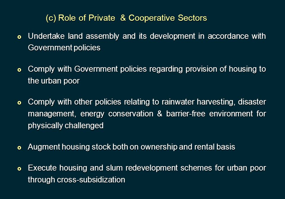 (c) Role of Private & Cooperative Sectors  Undertake land assembly and its development in accordance with Government policies  Comply with Governmen