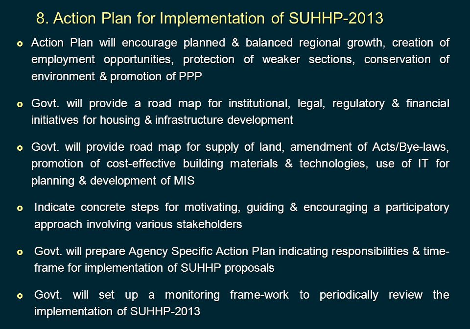8. Action Plan for Implementation of SUHHP-2013  Action Plan will encourage planned & balanced regional growth, creation of employment opportunities,