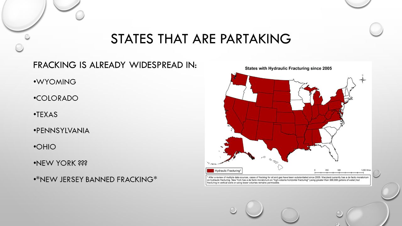 STATES THAT ARE PARTAKING FRACKING IS ALREADY WIDESPREAD IN: WYOMING COLORADO TEXAS PENNSYLVANIA OHIO NEW YORK .