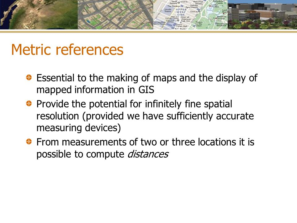 Georeferencing systems Placenames Postal addresses and postal codes Linear referencing systems Cadastres Latitude and longitude Projections and coordinate systems The Global Positioning System