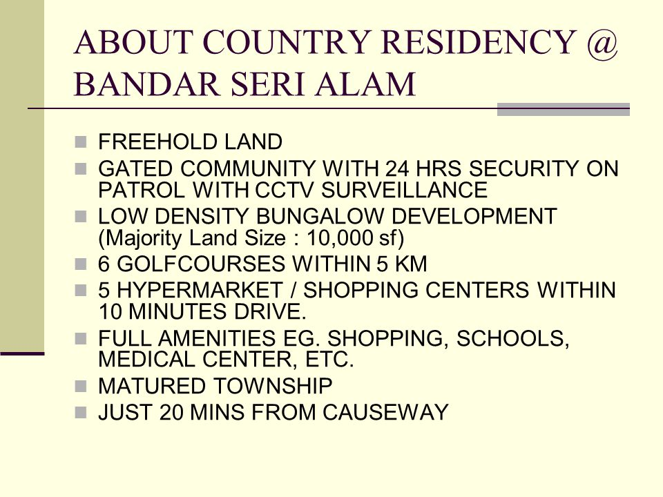 ABOUT COUNTRY RESIDENCY @ BANDAR SERI ALAM FREEHOLD LAND GATED COMMUNITY WITH 24 HRS SECURITY ON PATROL WITH CCTV SURVEILLANCE LOW DENSITY BUNGALOW DE