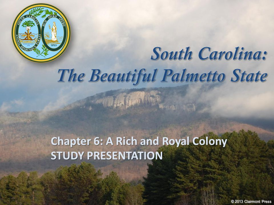 Chapter 6: A Rich and Royal Colony STUDY PRESENTATION © 2013 Clairmont Press