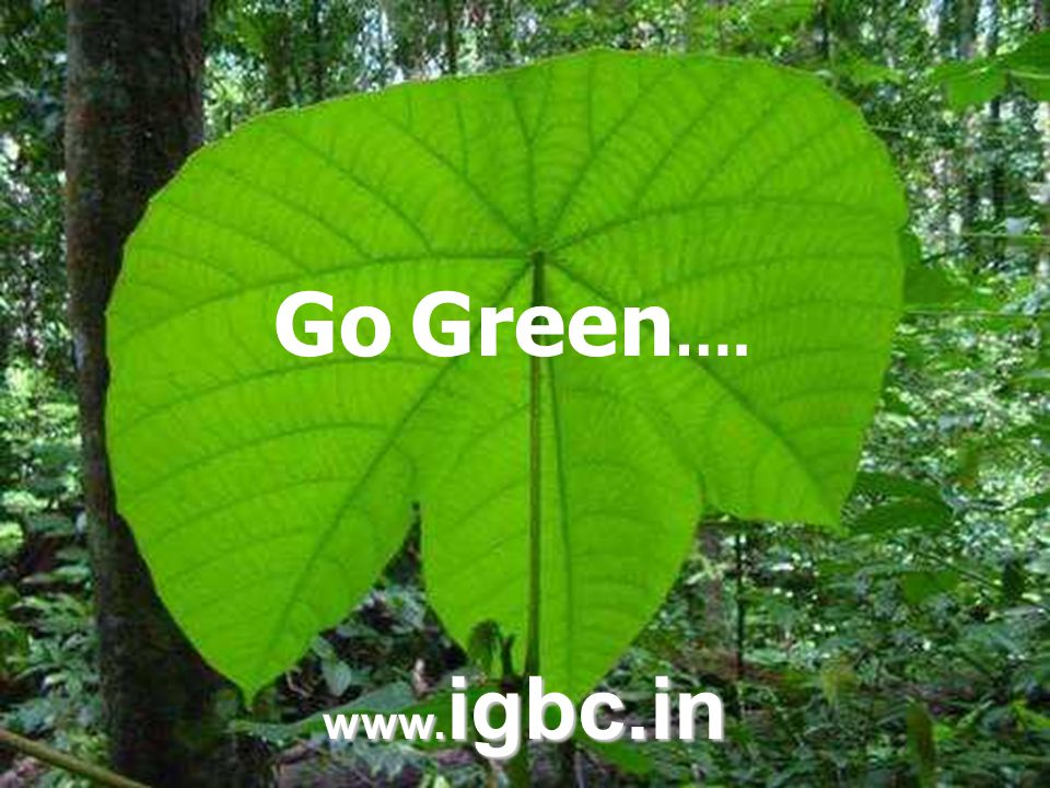 © Confederation of Indian Industry ® Go Green …. www. igbc.in