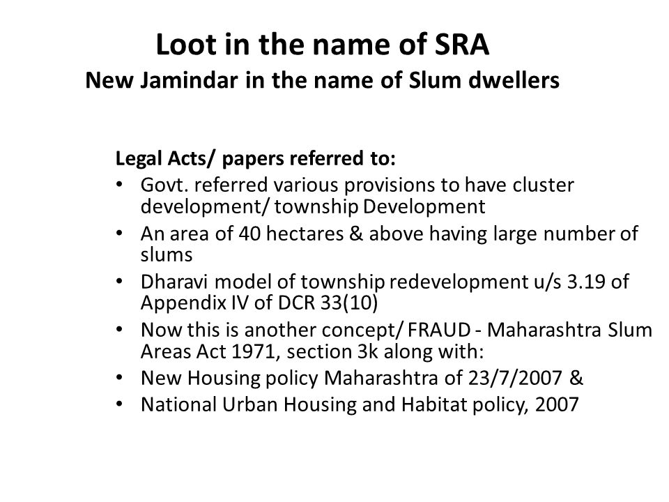 Loot in the name of SRA New Jamindar in the name of Slum dwellers Legal Acts/ papers referred to: Govt.