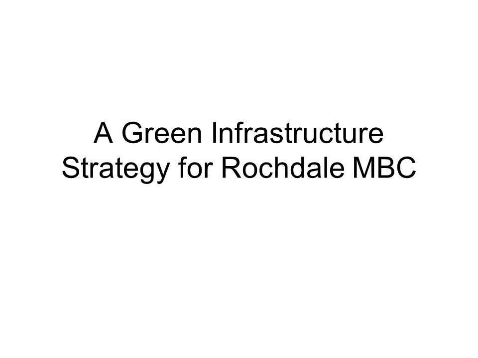 A Green Infrastructure Strategy for Rochdale MBC