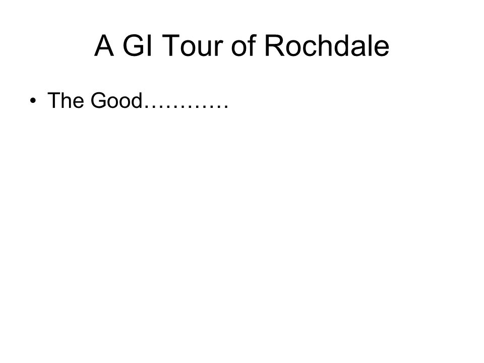 A GI Tour of Rochdale The Good…………