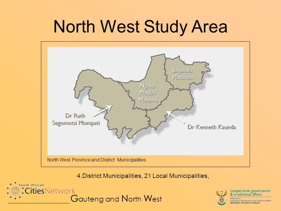 North West Study Area 4.District Municipalities, 21 Local Municipalities, G auteng and N orth W est North West Province and District Municipalities