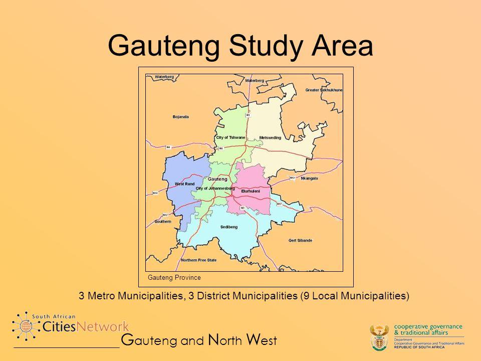 Gauteng Study Area 3 Metro Municipalities, 3 District Municipalities (9 Local Municipalities) G auteng and N orth W est Gauteng Province