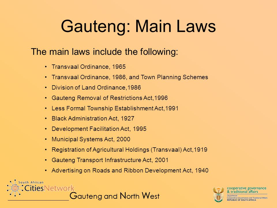 Gauteng: Key Findings What works relatively well The new Ordinance and the town planning scheme system The alignment of the new Ordinance system to existing municipal and provincial structures The Municipal Systems Act and the related spatial development frameworks The DFA and its innovations