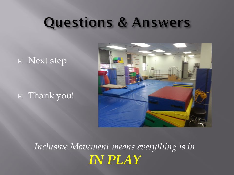  Next step  Thank you! Inclusive Movement means everything is in IN PLAY