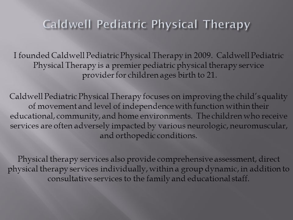 I founded Caldwell Pediatric Physical Therapy in 2009.