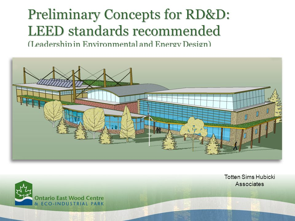 Preliminary Concepts for RD&D: LEED standards recommended (Leadership in Environmental and Energy Design) Totten Sims Hubicki Associates