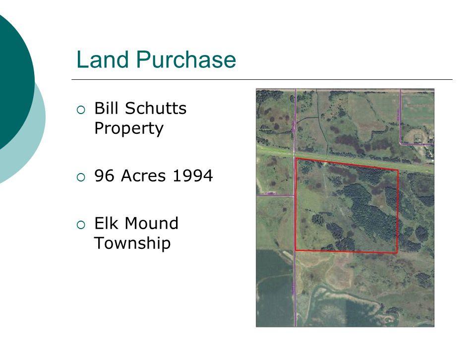 Land Purchase  Bill Schutts Property  96 Acres 1994  Elk Mound Township