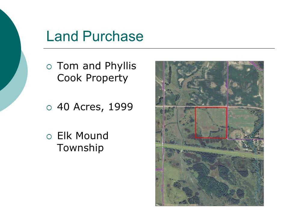 Land Purchase  Tom and Phyllis Cook Property  40 Acres, 1999  Elk Mound Township