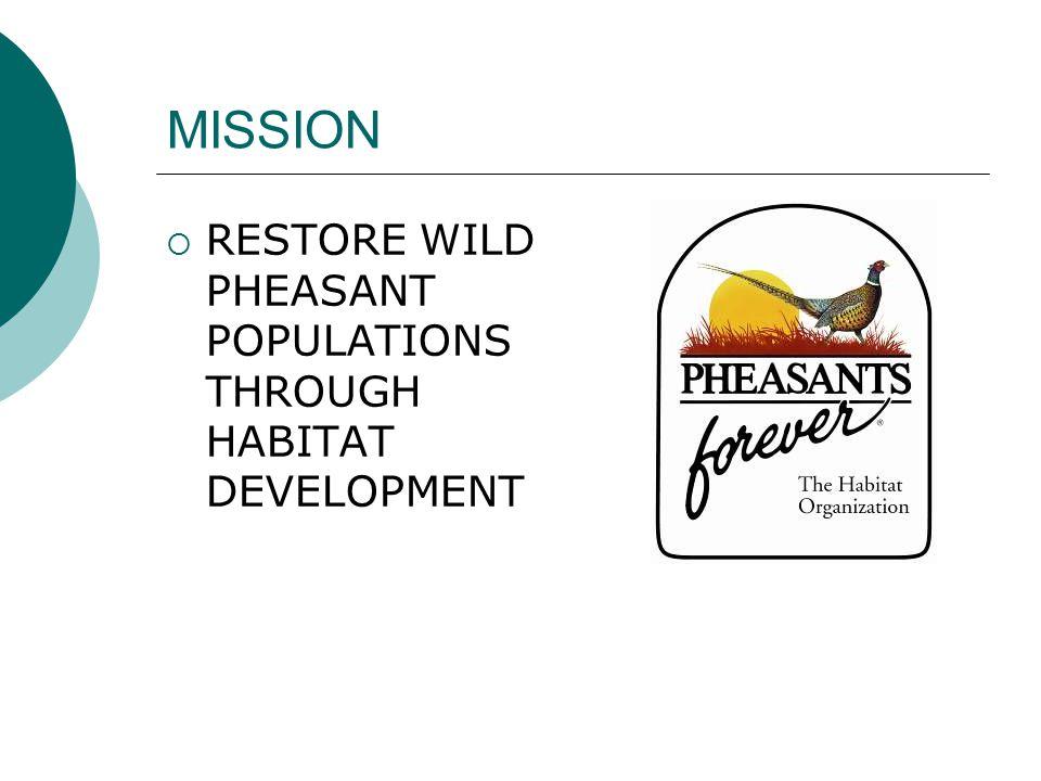MISSION  RESTORE WILD PHEASANT POPULATIONS THROUGH HABITAT DEVELOPMENT