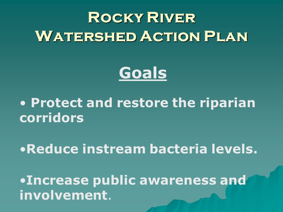 Rocky River Watershed Action Plan Goals Protect and restore the riparian corridors Reduce instream bacteria levels. Increase public awareness and invo