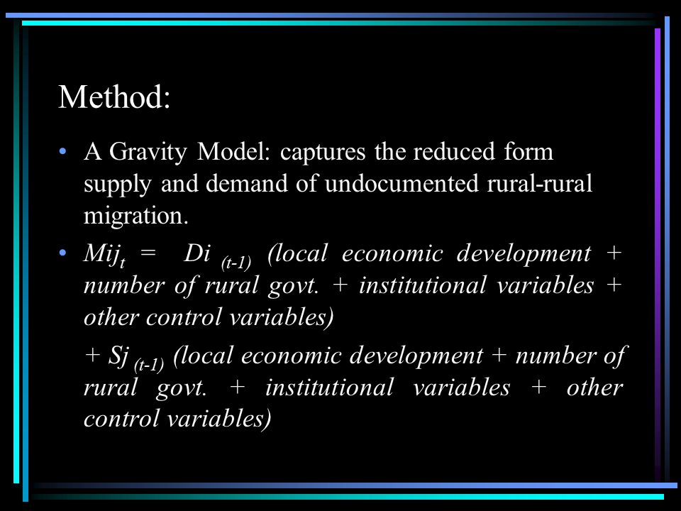 Method: A Gravity Model: captures the reduced form supply and demand of undocumented rural-rural migration.