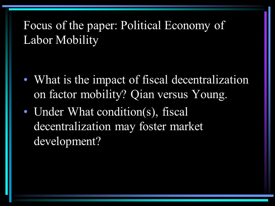 Focus of the paper: Political Economy of Labor Mobility What is the impact of fiscal decentralization on factor mobility.
