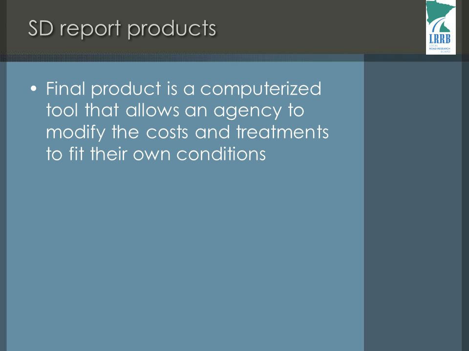 SD report products Final product is a computerized tool that allows an agency to modify the costs and treatments to fit their own conditions