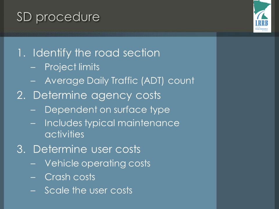 SD procedure 1. Identify the road section –Project limits –Average Daily Traffic (ADT) count 2.