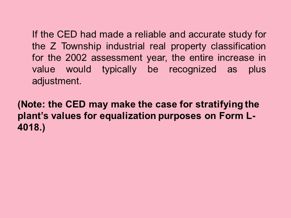 If the CED had made a reliable and accurate study for the Z Township industrial real property classification for the 2002 assessment year, the entire