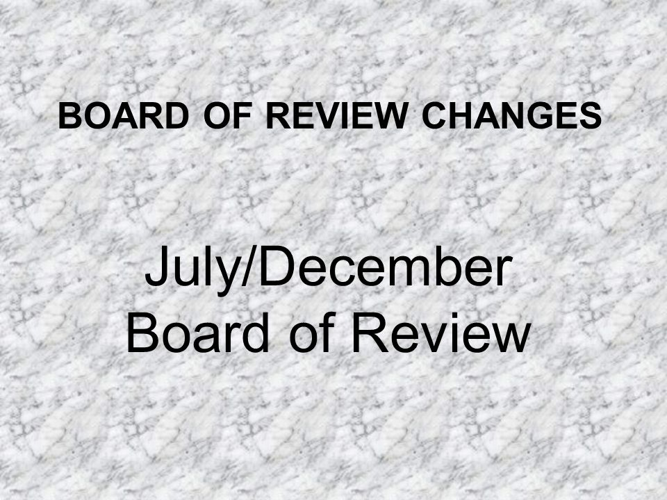 BOARD OF REVIEW CHANGES July/December Board of Review