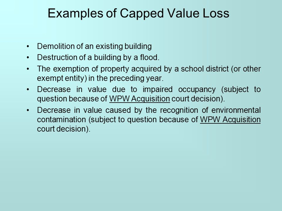 Examples of Capped Value Loss Demolition of an existing building Destruction of a building by a flood.