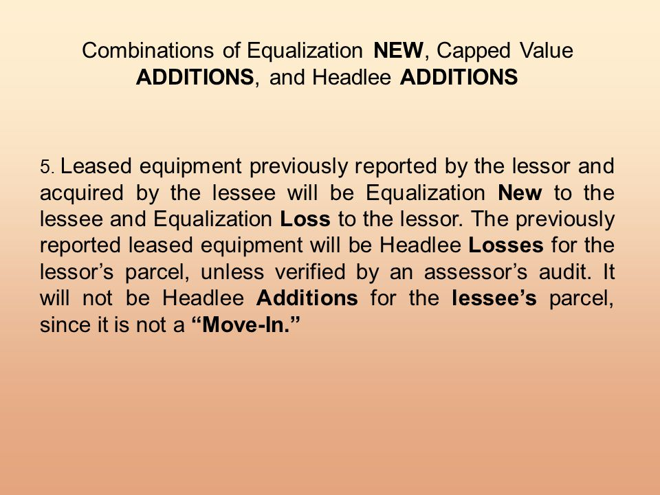 Combinations of Equalization NEW, Capped Value ADDITIONS, and Headlee ADDITIONS 5. Leased equipment previously reported by the lessor and acquired by
