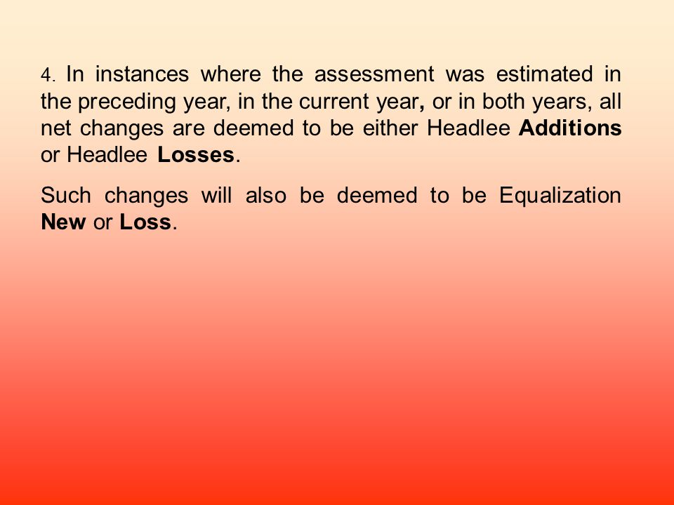 4. In instances where the assessment was estimated in the preceding year, in the current year, or in both years, all net changes are deemed to be eith