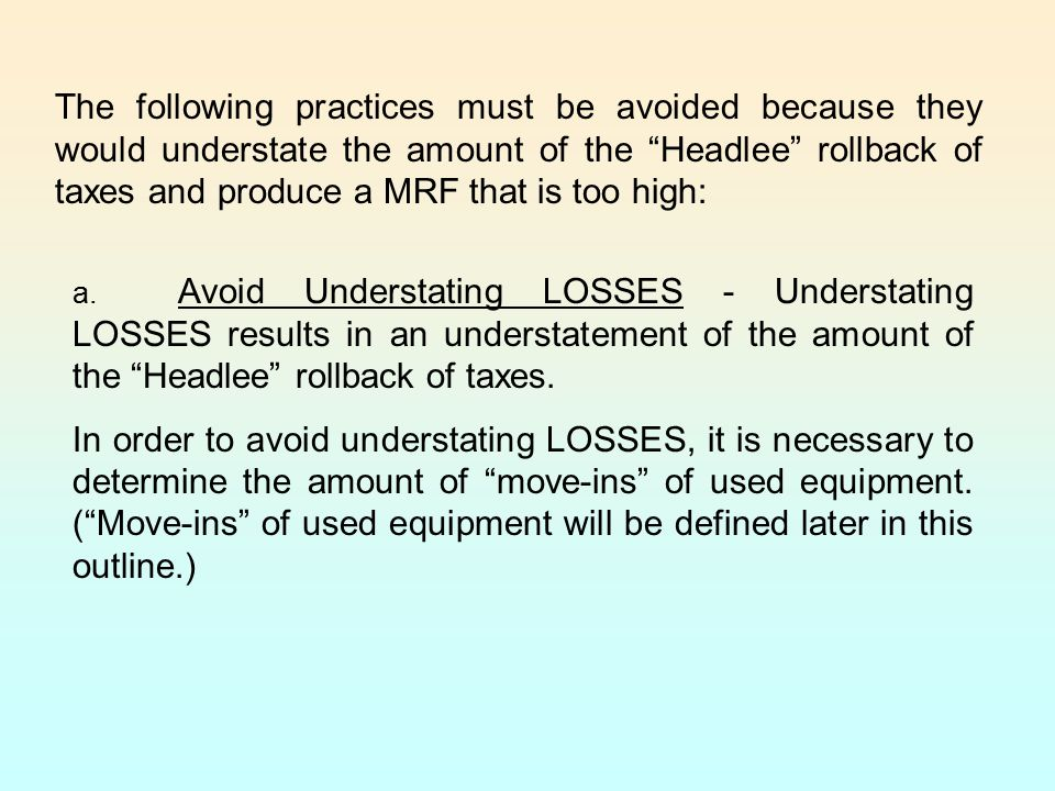 The following practices must be avoided because they would understate the amount of the Headlee rollback of taxes and produce a MRF that is too high: a.