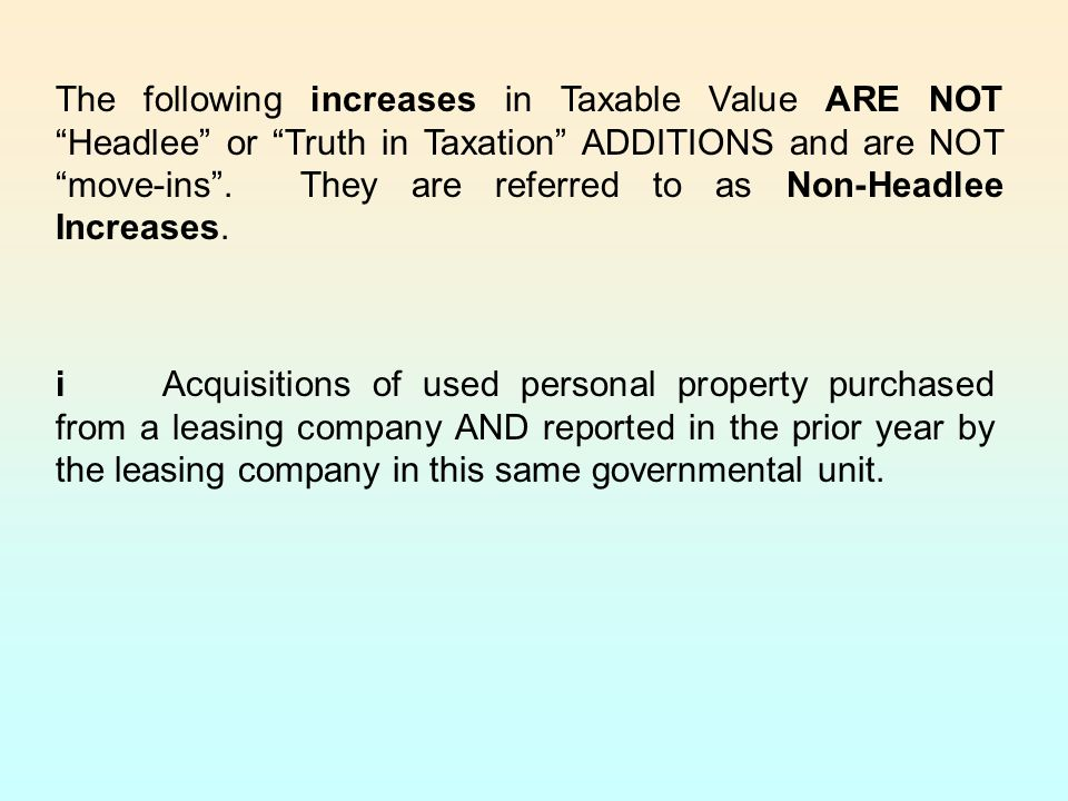 The following increases in Taxable Value ARE NOT Headlee or Truth in Taxation ADDITIONS and are NOT move-ins .