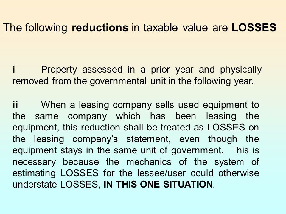 The following reductions in taxable value are LOSSES iiWhen a leasing company sells used equipment to the same company which has been leasing the equi