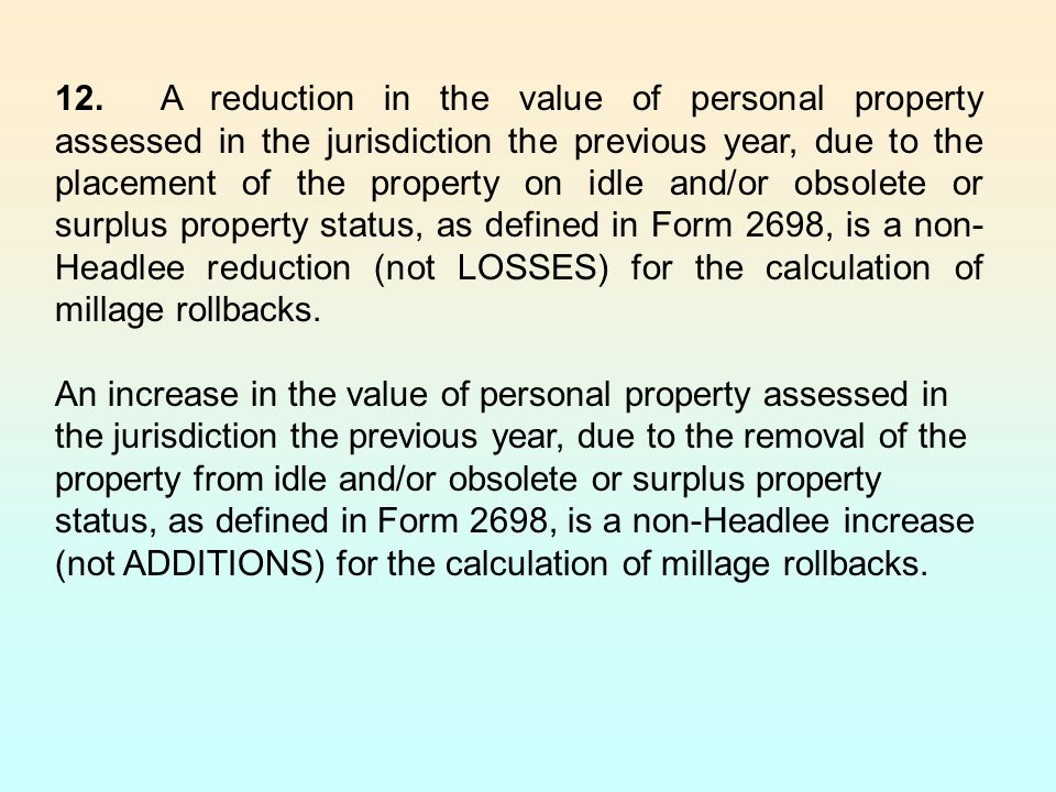 12.A reduction in the value of personal property assessed in the jurisdiction the previous year, due to the placement of the property on idle and/or o
