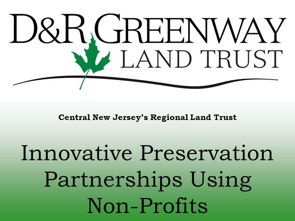 Central New Jersey's Regional Land Trust Innovative Preservation Partnerships Using Non-Profits
