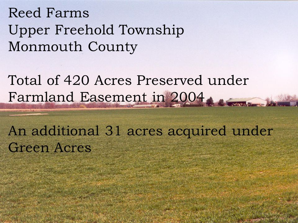 Reed Farms Upper Freehold Township Monmouth County Total of 420 Acres Preserved under Farmland Easement in 2004 An additional 31 acres acquired under Green Acres