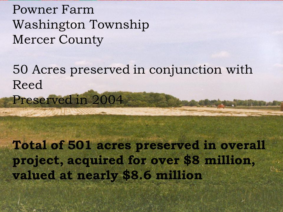 Powner Farm Washington Township Mercer County 50 Acres preserved in conjunction with Reed Preserved in 2004 Total of 501 acres preserved in overall pr