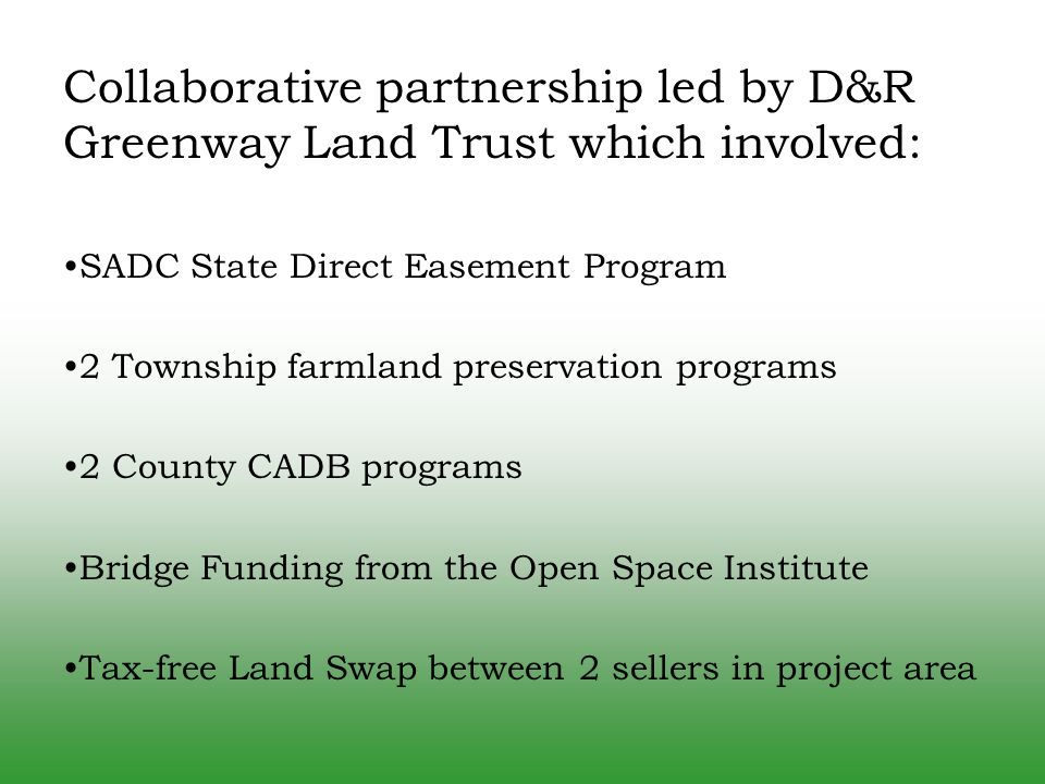 Collaborative partnership led by D&R Greenway Land Trust which involved: SADC State Direct Easement Program 2 Township farmland preservation programs