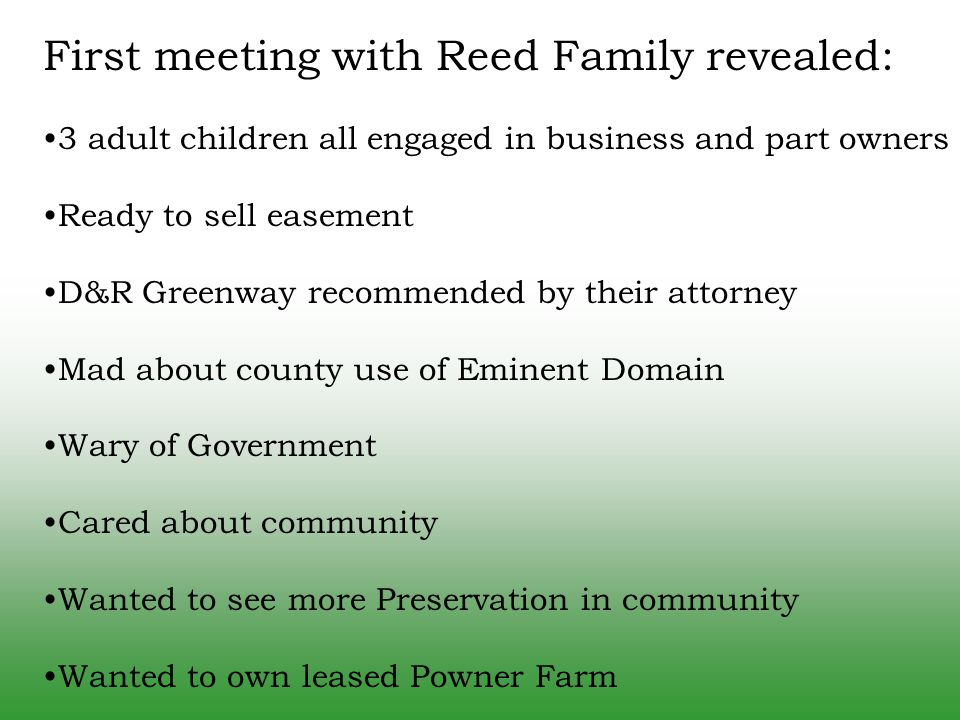 First meeting with Reed Family revealed: 3 adult children all engaged in business and part owners Ready to sell easement D&R Greenway recommended by t