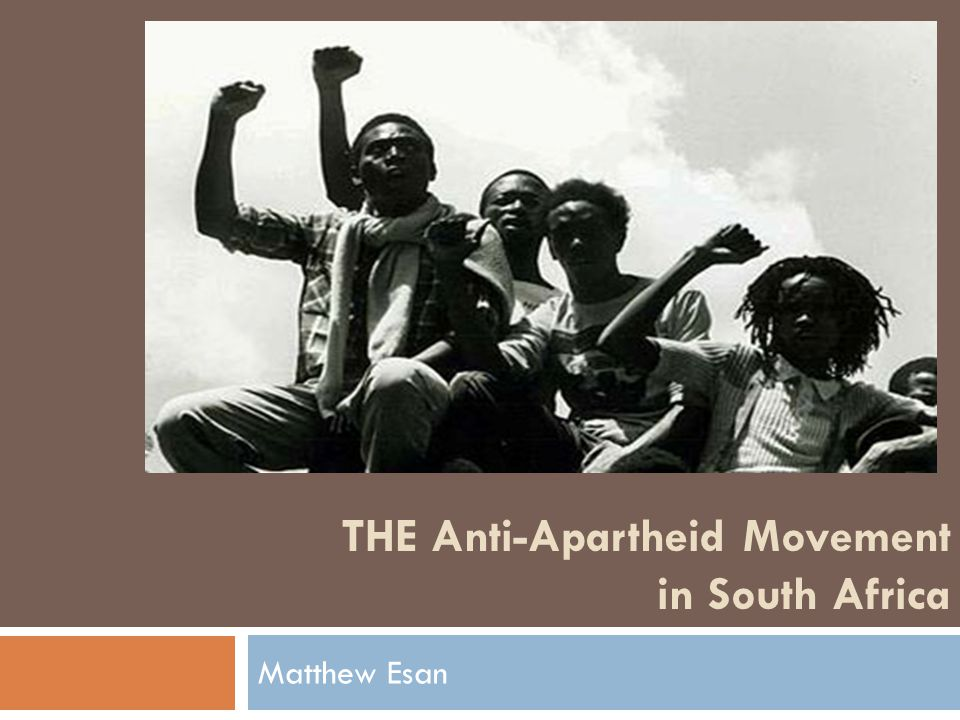 THE Anti-Apartheid Movement in South Africa Matthew Esan