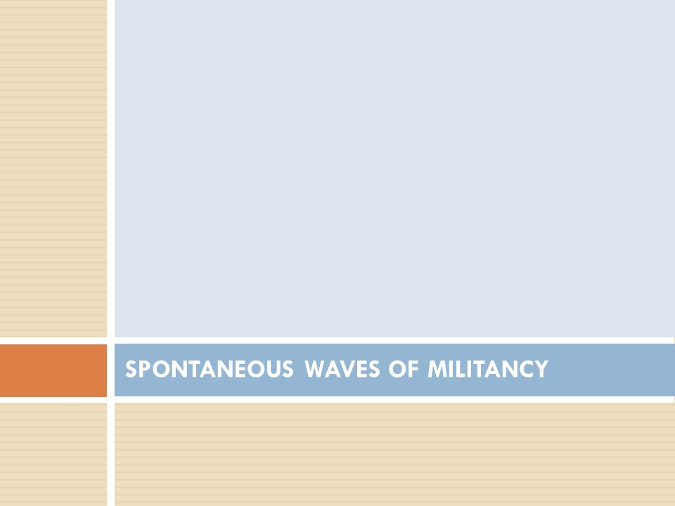 SPONTANEOUS WAVES OF MILITANCY