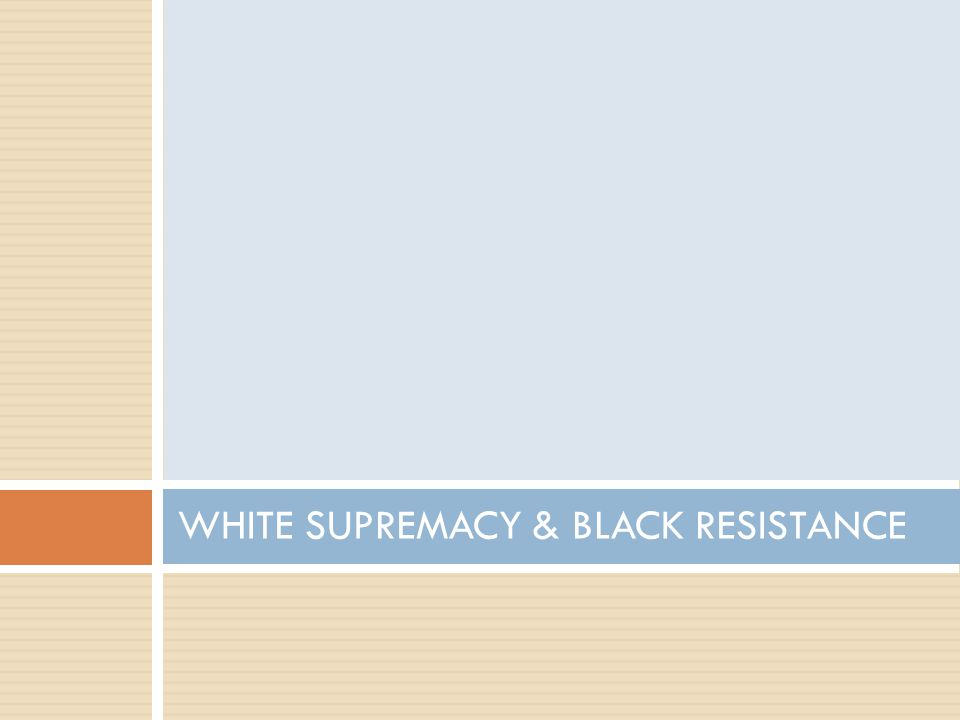 WHITE SUPREMACY & BLACK RESISTANCE