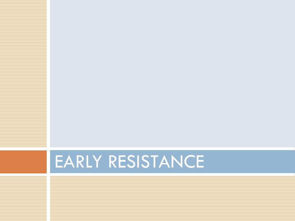 EARLY RESISTANCE