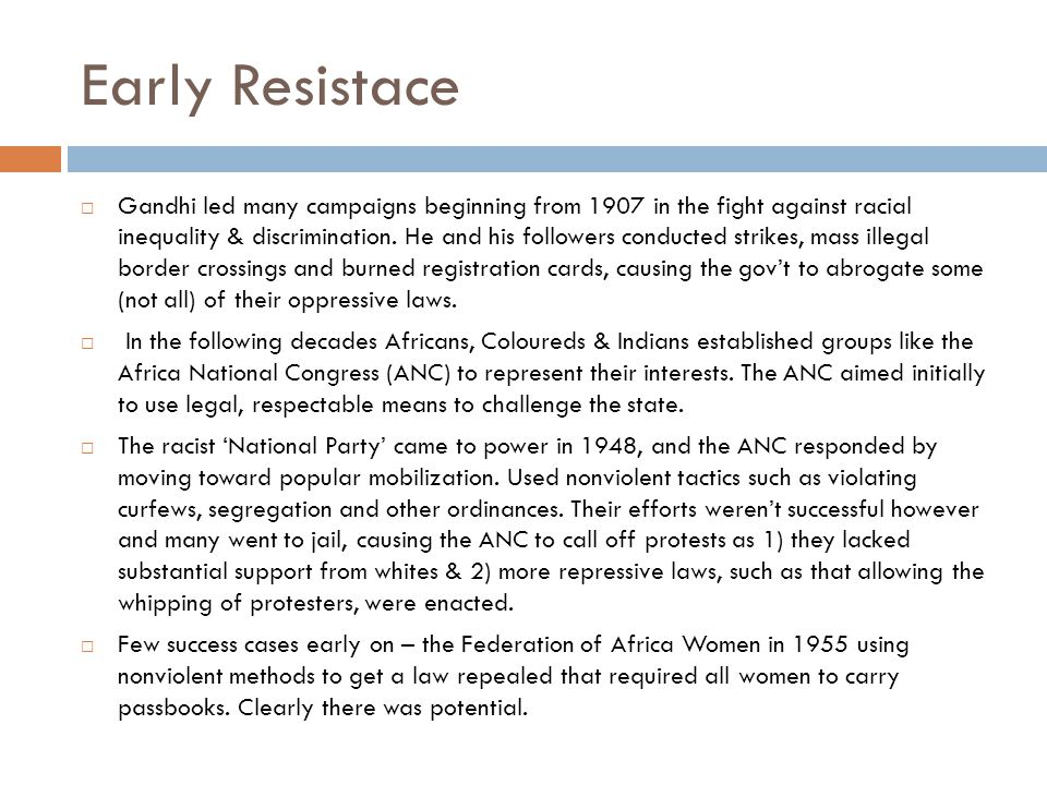 Early Resistace  Gandhi led many campaigns beginning from 1907 in the fight against racial inequality & discrimination.